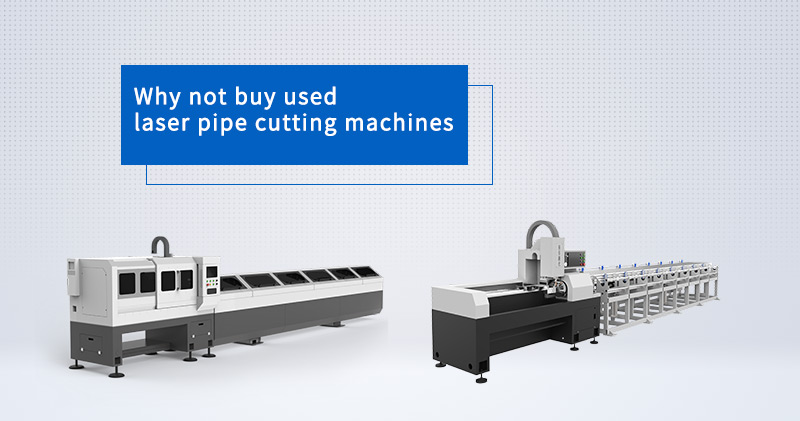 Why not buy used laser pipe cutting machines